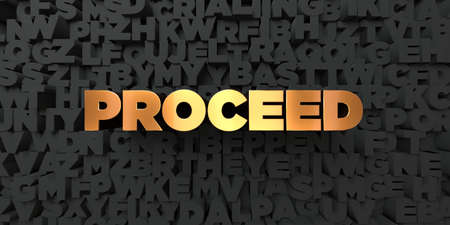 proceed: Proceed - Gold text on black background - 3D rendered royalty free stock picture. This image can be used for an online website banner ad or a print postcard. Stock Photo