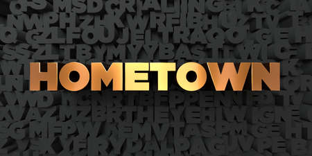 Hometown - Gold text on black background - 3D rendered royalty free stock picture. This image can be used for an online website banner ad or a print postcard.