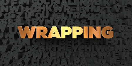 Wrapping - Gold text on black background - 3D rendered royalty free stock picture. This image can be used for an online website banner ad or a print postcard.
