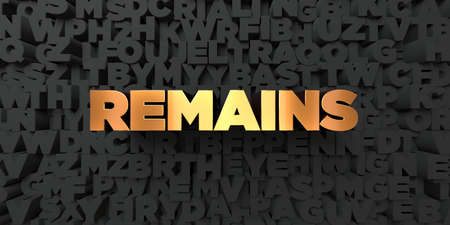 remains: Remains - Gold text on black background - 3D rendered royalty free stock picture. This image can be used for an online website banner ad or a print postcard. Stock Photo