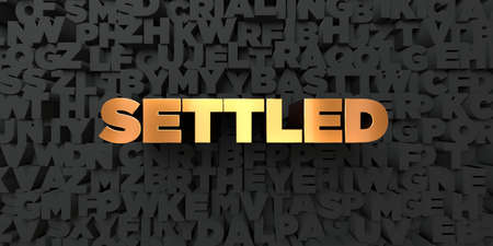 settled: Settled - Gold text on black background - 3D rendered royalty free stock picture. This image can be used for an online website banner ad or a print postcard.
