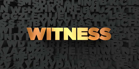 Witness - Gold text on black background - 3D rendered royalty free stock picture. This image can be used for an online website banner ad or a print postcard. Archivio Fotografico