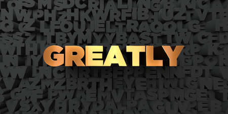 greatly: Greatly - Gold text on black background - 3D rendered royalty free stock picture. This image can be used for an online website banner ad or a print postcard.