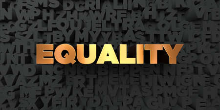 Equality - Gold text on black background - 3D rendered royalty free stock picture. This image can be used for an online website banner ad or a print postcard.