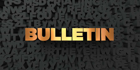 bulletin: Bulletin - Gold text on black background - 3D rendered royalty free stock picture. This image can be used for an online website banner ad or a print postcard. Stock Photo