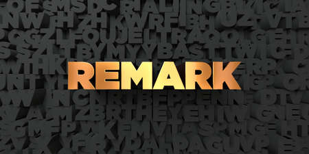 remark: Remark - Gold text on black background - 3D rendered royalty free stock picture. This image can be used for an online website banner ad or a print postcard.