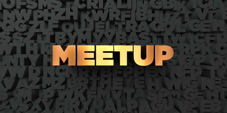meetup: Meetup - Gold text on black background - 3D rendered royalty free stock picture. This image can be used for an online website banner ad or a print postcard.