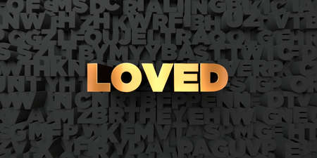 loved: Loved - Gold text on black background - 3D rendered royalty free stock picture. This image can be used for an online website banner ad or a print postcard.