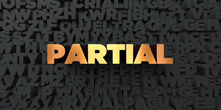 partial: Partial - Gold text on black background - 3D rendered royalty free stock picture. This image can be used for an online website banner ad or a print postcard.