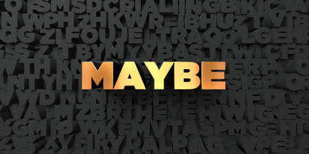 maybe: Maybe - Gold text on black background - 3D rendered royalty free stock picture. This image can be used for an online website banner ad or a print postcard.