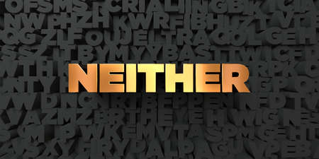 Neither - Gold text on black background - 3D rendered royalty free stock picture. This image can be used for an online website banner ad or a print postcard. Foto de archivo