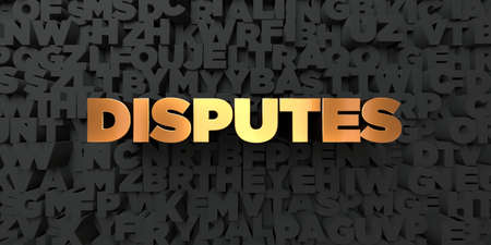 Disputes - Gold text on black background - 3D rendered royalty free stock picture. This image can be used for an online website banner ad or a print postcard.