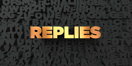replies: Replies - Gold text on black background - 3D rendered royalty free stock picture. This image can be used for an online website banner ad or a print postcard. Stock Photo