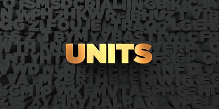 units: Units - Gold text on black background - 3D rendered royalty free stock picture. This image can be used for an online website banner ad or a print postcard.