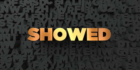 showed: Showed - Gold text on black background - 3D rendered royalty free stock picture. This image can be used for an online website banner ad or a print postcard. Stock Photo