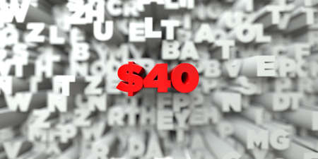 $40 -  Red text on typography background - 3D rendered royalty free stock image. This image can be used for an online website banner ad or a print postcard.