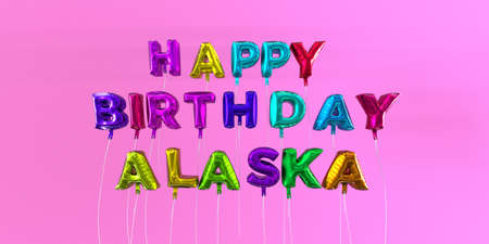 Happy Birthday Alaska card with balloon text - 3D rendered stock image. This image can be used for a eCard or a print postcard. Stock Photo