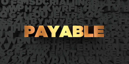payable: Payable - Gold text on black background - 3D rendered royalty free stock picture. This image can be used for an online website banner ad or a print postcard.
