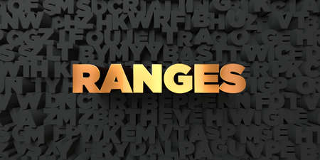 ranges: Ranges - Gold text on black background - 3D rendered royalty free stock picture. This image can be used for an online website banner ad or a print postcard. Stock Photo