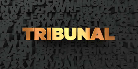 Tribunal - Gold text on black background - 3D rendered royalty free stock picture. This image can be used for an online website banner ad or a print postcard. Banco de Imagens