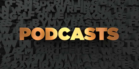 podcasts: Podcasts - Gold text on black background - 3D rendered royalty free stock picture. This image can be used for an online website banner ad or a print postcard. Stock Photo