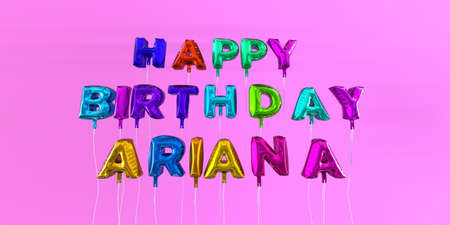 Happy Birthday Ariana card with balloon text - 3D rendered stock image. This image can be used for a eCard or a print postcard. Stock Photo - 66612938