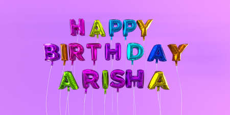 Happy Birthday Arisha card with balloon text - 3D rendered stock image. This image can be used for a eCard or a print postcard.