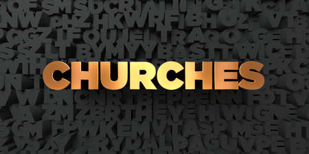 Churches - Gold text on black background - 3D rendered royalty free stock picture. This image can be used for an online website banner ad or a print postcard. Stock Photo