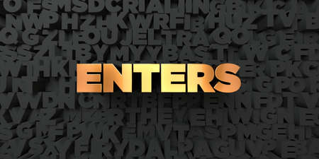 enters: Enters - Gold text on black background - 3D rendered royalty free stock picture. This image can be used for an online website banner ad or a print postcard.