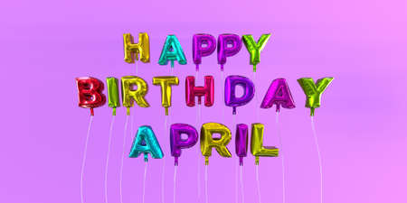 Happy Birthday April card with balloon text - 3D rendered stock image. This image can be used for a eCard or a print postcard. Stock Photo - 66513326