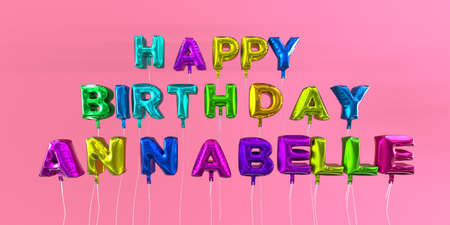 Happy Birthday Annabelle card with balloon text - 3D rendered stock image. This image can be used for a eCard or a print postcard. Stock Photo - 66512584