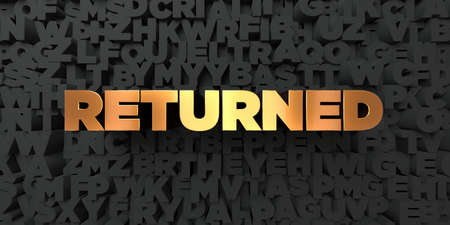 returned: Returned - Gold text on black background - 3D rendered royalty free stock picture. This image can be used for an online website banner ad or a print postcard. Stock Photo