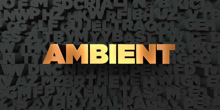 ambient: Ambient - Gold text on black background - 3D rendered royalty free stock picture. This image can be used for an online website banner ad or a print postcard.