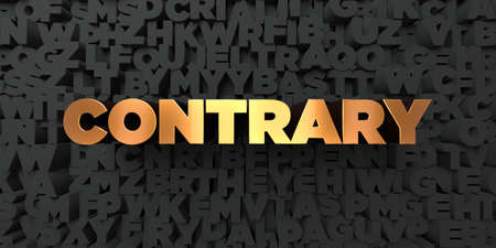 contrary: Contrary - Gold text on black background - 3D rendered royalty free stock picture. This image can be used for an online website banner ad or a print postcard.