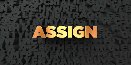 assign: Assign - Gold text on black background - 3D rendered royalty free stock picture. This image can be used for an online website banner ad or a print postcard.