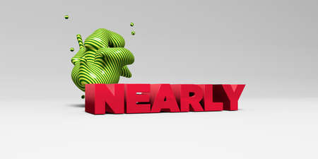 nearly: NEARLY - 3D rendered colorful headline illustration.  Can be used for an online banner ad or a print postcard.
