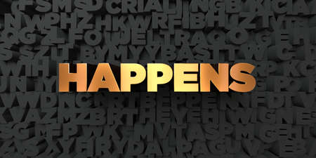 happens: Happens - Gold text on black background - 3D rendered royalty free stock picture. This image can be used for an online website banner ad or a print postcard.