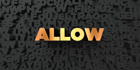 allow: Allow - Gold text on black background - 3D rendered royalty free stock picture. This image can be used for an online website banner ad or a print postcard.