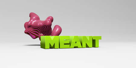 meant to be: MEANT - 3D rendered colorful headline illustration.  Can be used for an online banner ad or a print postcard.