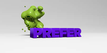 to prefer: PREFER - 3D rendered colorful headline illustration.  Can be used for an online banner ad or a print postcard. Stock Photo