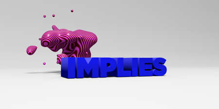 implies: IMPLIES - 3D rendered colorful headline illustration.  Can be used for an online banner ad or a print postcard.