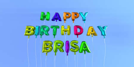 Happy Birthday Brisa card with balloon text - 3D rendered stock image. This image can be used for a eCard or a print postcard.