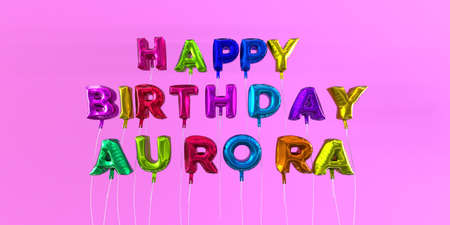 ecard: Happy Birthday Aurora card with balloon text - 3D rendered stock image. This image can be used for a eCard or a print postcard.
