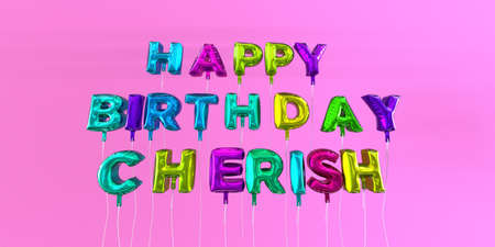 curare teneramente: Happy Birthday Cherish card with balloon text - 3D rendered stock image. This image can be used for a eCard or a print postcard. Archivio Fotografico