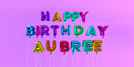 Happy Birthday Aubree card with balloon text - 3D rendered stock image. This image can be used for a eCard or a print postcard. Stock Photo - 66514480