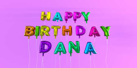 Happy Birthday Dana card with balloon text - 3D rendered stock image. This image can be used for a eCard or a print postcard. Stock Photo - 66512356