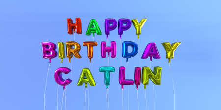 Happy Birthday Catlin card with balloon text - 3D rendered stock image. This image can be used for a eCard or a print postcard.