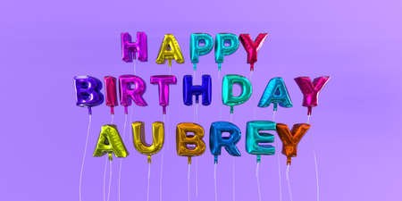 Happy Birthday Aubrey card with balloon text - 3D rendered stock image. This image can be used for a eCard or a print postcard.