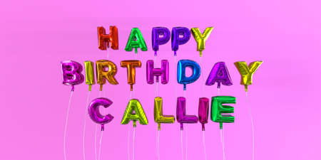 Happy Birthday Callie card with balloon text - 3D rendered stock image. This image can be used for a eCard or a print postcard.
