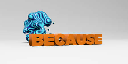 because: BECAUSE - 3D rendered colorful headline illustration.  Can be used for an online banner ad or a print postcard. Stock Photo